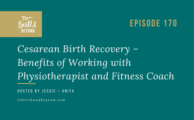 [Podcast] Cesarean Birth Recovery – Benefits of Working with a Physiotherapist and Fitness Coach