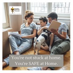 You are not stuck at home you are SAFE a