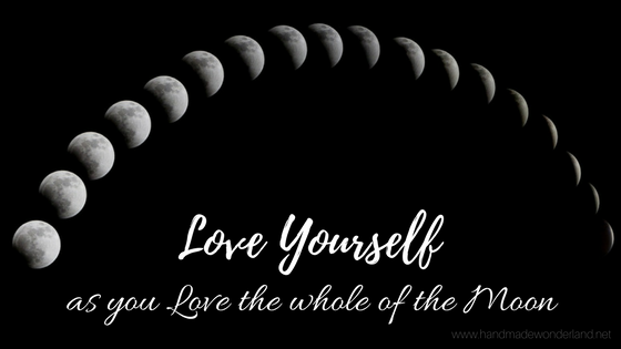 Love Yourself as you love the whole of the moon