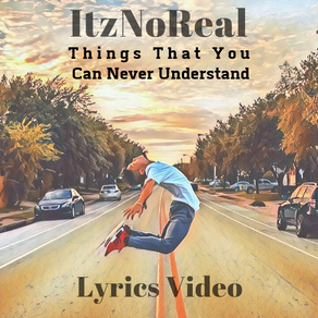 """ItzNoReal - """"Things That You Can Never Understand"""""""