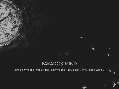 "Paradox Mind - ""Everytime You're Getting Close (ft.Soraya)"""