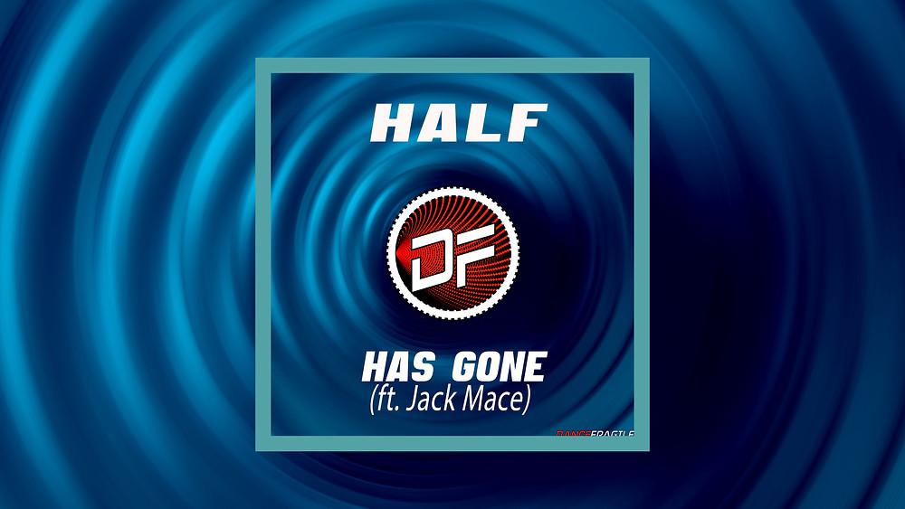HALF - Has Gone (ft. Jack Mace)