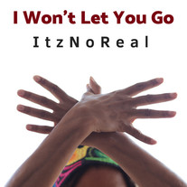 ItzNoReal/I Won't Let You Go
