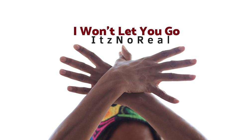 ItzNoReal - I Won't Let You Go