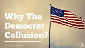 Why The Democrat Collusion?