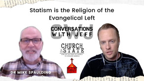 Church & State: Statism is the Religion of the Evangelical Left | Dr Mike Spaulding