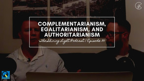 Complementarianism, Egalitarianism, and Authoritarianism | The Shining Light Podcast #80