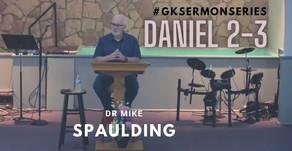 Daniel 2-3 | Dr Mike Spaulding