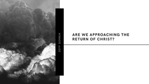 Are we approaching the return of Christ?