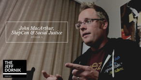 John MacArthur, ShepCon & Social Justice | The Jeff Dornik Podcast #2