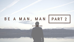 Be A Man, Man (Part 2)