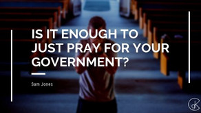 Is It Enough To Just Pray For Your Government?