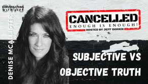 The Cancel Culture fight comes down to Subjective vs Objective Truth | Denise McAllister | CWJ #91