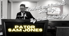 Revival and National Security: By What Authority   Pastor Sam Jones