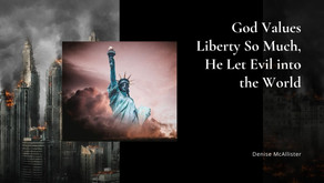 God Values Liberty So Much, He Let Evil into the World