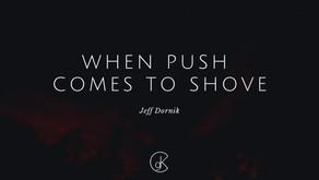 When Push Comes to Shove