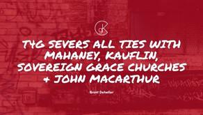 T4G Severs All Ties With Mahaney, Kauflin, Sovereign Grace Churches & John MacArthur
