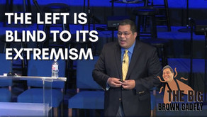 Why is the left so blind to its dangerous extremists? | The Big Brown Gadfly #4