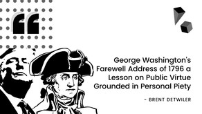 George Washington's Farewell Address of 1796 a Lesson on Public Virtue Grounded in Personal Piety