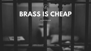 Brass is Cheap