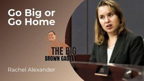 Go Big or Go Home | Rachel Alexander
