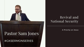 Revival and National Security: A Priority on Jesus | Pastor Sam Jones | #GKSermonSeries