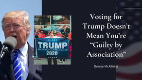 """Voting for Trump Doesn't Mean You're """"Guilty by Association"""""""