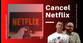 Cancel Netflix | The Shining Light Podcast #119