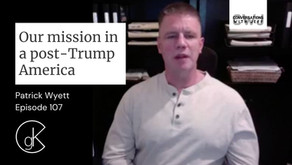 Our mission in a post-Trump America | Patrick Wyett