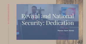 Revival and National Security: Dedication | Pastor Sam Jones | #GKSermonSeries