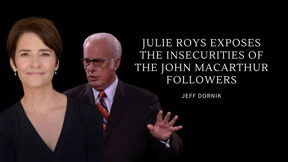 Julie Roys exposes just how insecure the John MacArthur crowd is