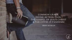 Common Grace, Divine Retribution, the Gospel of Jesus Christ & the COVID-19 Pandemic