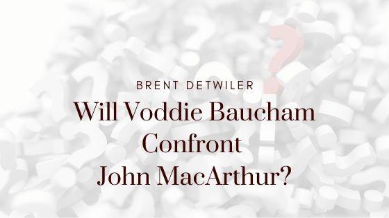 Will Voddie Baucham Confront John MacArthur?