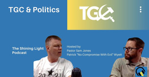 TGC and Politics | The Shining Light Podcast #120