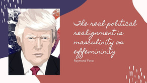 The real political realignment is masculinity vs effemininity