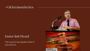 The Council Has Spoken (Part 1)   Acts 15:12-21   Pastor Bob Picard   #GKSermonSeries