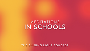 The Shining Light Podcast | Meditations in the School | Episode 107