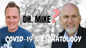 Ask Dr Mike: Covid-19 & Eschatology, the Doctrine of Separation and Criticizing Pastors