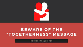 """Beware of the """"Togetherness"""" Message"""