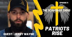 Patriots Rise | Guest Jerry Wayne | The Schumann Show #11