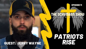Patriots Rise | Guest Jerry Wayne | The Schumann Show #11