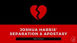 Joshua Harris' Separation & Apostasy