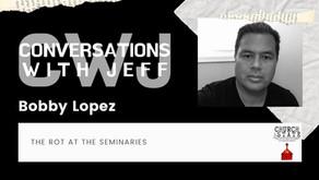 The Rot at the Seminaries | Bobby Lopez