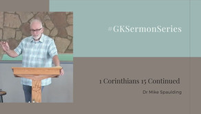 1 Corinthians 15 Continued   Dr Mike Spaulding   #GKSermonSeries