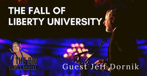 Liberty U is being taken over, just as predicted! | Guest Jeff Dornik | The Big Brown Gadfly
