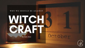 Why We Should Be Against Witchcraft (Part 3)