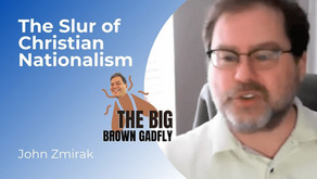 The Slur of Christian Nationalism | John Zmirak