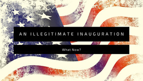 An Illegitimate Inauguration, What Now?