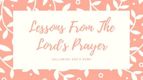 Lessons From The Lord's Prayer: Hallowing God's Name