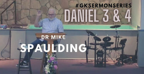 Daniel 3... maybe 4! | Dr Mike Spaulding | #GKSermonSeries
